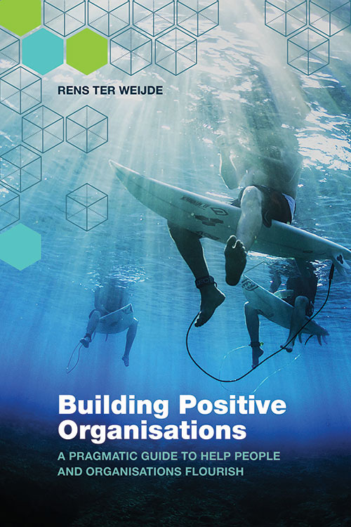 Building Positive Organizations - A pragmatic guide to helping people and organizations flourish